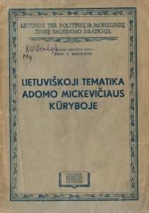 4 pav. Mykolaitis-Putinas, Vincas.  Lietuviškoji tematika Adomo Mickevičiaus kūryboje (paskaitų medžiaga, Kaunas, 1949).