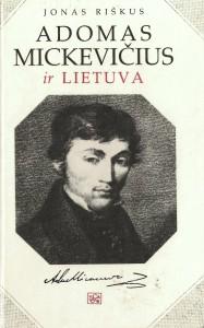 6 pav. Riškus, Jonas. Adomas Mickevičius ir Lietuva (Vilnius, 1996).